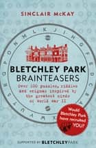 Bletchley Park Brainteasers ebook by Sinclair McKay