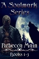 A Soulmark Series: Books 1-3 - Lycan & Vampire Soulmark Series ebook by Rebecca Main