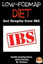 Low-FODMAP Diet: Get Respite from IBS ebook by M. Usman