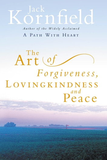 The Art Of Forgiveness, Loving Kindness And Peace ebook by Jack Kornfield