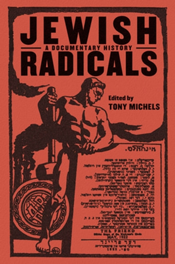 Jewish Radicals - A Documentary Reader eBook by Tony Michels