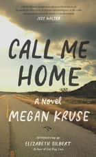Call Me Home ebook by Megan Kruse,Elizabeth Gilbert