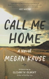 Call Me Home - A Novel ebook by Megan Kruse