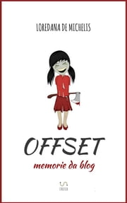 Offset - memorie da blog ebook by Loredana De Michelis