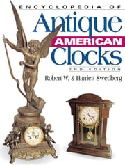 Encyclopedia of Antique American Clocks ebook by Wendel, C H