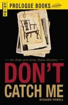 Don't Catch Me - An Arab and Andy Blake Mystery ebook by Richard Powell