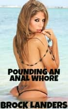 Pounding An Anal Whore ebook by Brock Landers