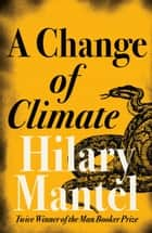 A Change of Climate eBook by Hilary Mantel
