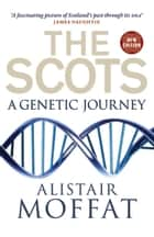 The Scots: A Genetic Journey ebook by Alistair Moffat