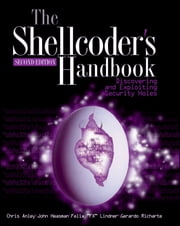 The Shellcoder's Handbook - Discovering and Exploiting Security Holes ebook by Chris Anley,John Heasman,Felix Lindner,Gerardo Richarte