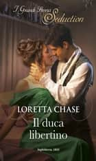 Il duca libertino - I Grandi Romanzi Storici Seduction eBook by Loretta Chase