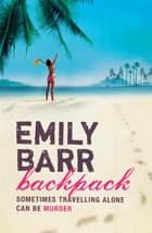 Backpack - A dark suspense thriller with a shocking twist ebook by Emily Barr
