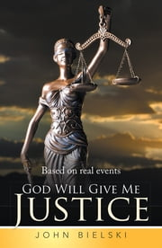 God Will Give Me Justice ebook by John Bielski