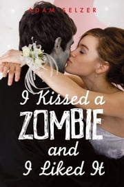 I Kissed a Zombie, and I Liked It ebook by Adam Selzer