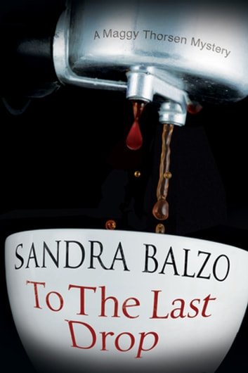 To the Last Drop - A coffee house cozy mystery ebook by Sandra Balzo