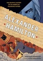 Alexander Hamilton - The Graphic History of an American Founding Father ebook by Jonathan Hennessey, Justin Greenwood
