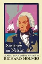 Southey on Nelson: The Life of Nelson by Robert Southey ebook by Richard Holmes, Robert Southey