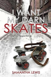 I Want My Darn Skates ebook by Samantha Lewis
