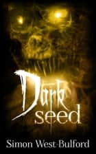 Dark Seed ebook by Simon West-Bulford