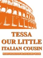 Tessa, Our Little Italian Cousin ebook by Mary Hazelton Blanchard Wade