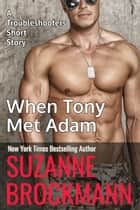 When Tony Met Adam (Annotated reissue originally published 2011) - A Troubleshooters Short Story ebook by Suzanne Brockmann