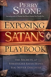 Exposing Satan's Playbook - The secrets and strategies Satan hopes you never discover ebook by Perry Stone