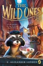The Wild Ones ebook by C. Alexander London