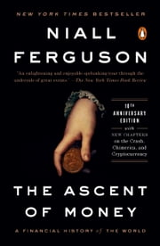 The Ascent of Money - A Financial History of the World: 10th Anniversary Edition eBook by Niall Ferguson