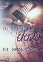 Tutto quello che le darò - Serie Everything Vol. 2 ebook by KL Shandwick