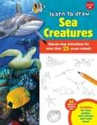 Learn to Draw Sea Creatures - Step-by-step instructions for more than 25 ocean animals - 64 pages of drawing fun! Contains fun facts, quizzes, color photos, and much more! ebook by Robbin Cuddy