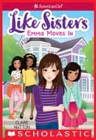 Emma Moves In (American Girl: Like Sisters #1) ebook by Clare Hutton