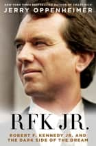 RFK Jr. - Robert F. Kennedy Jr. and the Dark Side of the Dream ebook by Jerry Oppenheimer