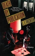Death by Publication - A Mystery ebook by