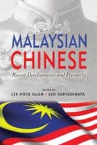 Malaysian Chinese: Recent Developments and Prospects ebook by Lee Hock Guan, Leo Suryadinata