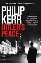 Hitler's Peace - gripping alternative history thriller from a global bestseller ebook by Philip Kerr