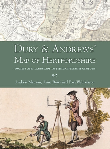 Dury and Andrews' Map of Hertfordshire - Society and landscape in the eighteenth century ebook by Andrew Macnair,Anne Rowe,Tom Williamson