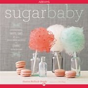 Sugar Baby: Confections, Candies, Cakes & Other Delicious Recipes for Cooking with Sugar - Confections, Candies, Cakes & Other Delicious Recipes for Cooking with Sugar ebook by Gesine Bullock-Prado,Tina Rupp