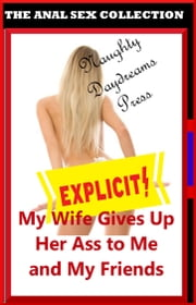 My Wife Gives Up Her Ass to Me and My Friends ebook by Naughty Daydreams Press