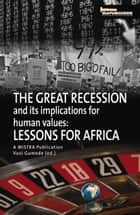 Great Recession and its Implications for Human Values - Lessons for Africa ebook by Iraj Abedian, Patrick Bond, Charlotte du Toit,...