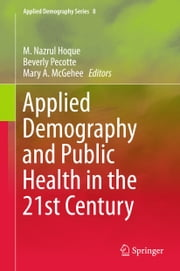 Applied Demography and Public Health in the 21st Century ebook by M. Nazrul Hoque,Beverly Pecotte,Mary A. McGehee