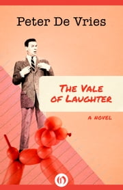 The Vale of Laughter - A Novel ebook by Peter De Vries