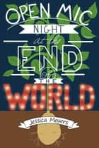 Open Mic Night at the End of the World ebook by Jessica Meyers