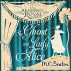 The Ghost and Lady Alice - Regency Royal 9 audiobook by M.C. Beaton