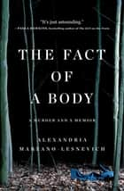 The Fact of a Body - A Murder and a Memoir ebook by Alex Marzano-Lesnevich