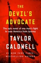 The Devil's Advocate - The Epic Novel of One Man's Fight to Save America from Tyranny ebook by Taylor Caldwell
