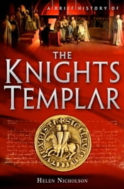 A Brief History of the Knights Templar ebook by Helen Nicholson