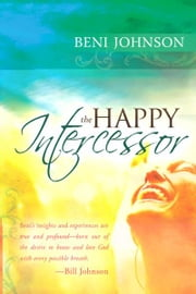 The Happy Intercessor ebook by Beni Johnson