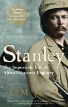 Stanley - Africa's Greatest Explorer ebook by Tim Jeal