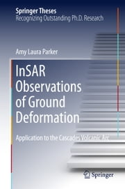 InSAR Observations of Ground Deformation - Application to the Cascades Volcanic Arc ebook by Amy Laura Parker
