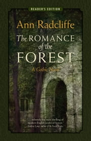 The Romance of the Forest: A Gothic Novel (Reader's Edition) ebook by Ann Radcliffe